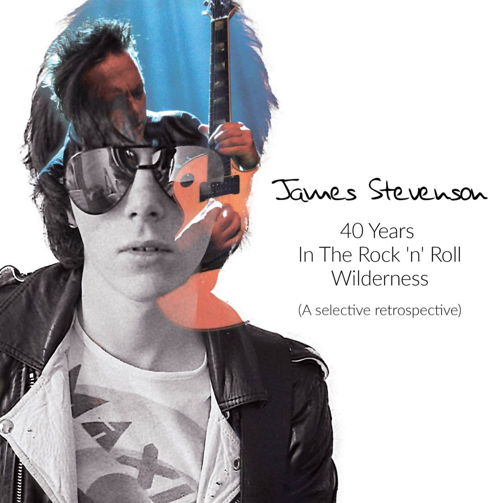 James Stevenson 40 Years In The Rock'n'Roll Wilderness